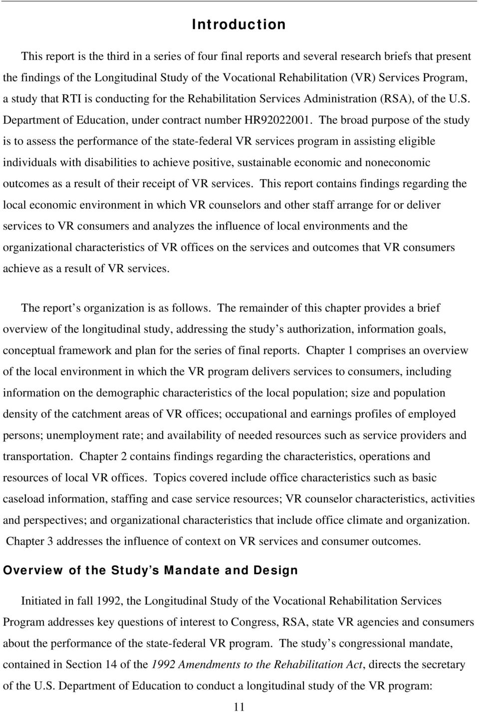 The broad purpose of the study is to assess the performance of the state-federal VR services program in assisting eligible individuals with disabilities to achieve positive, sustainable economic and