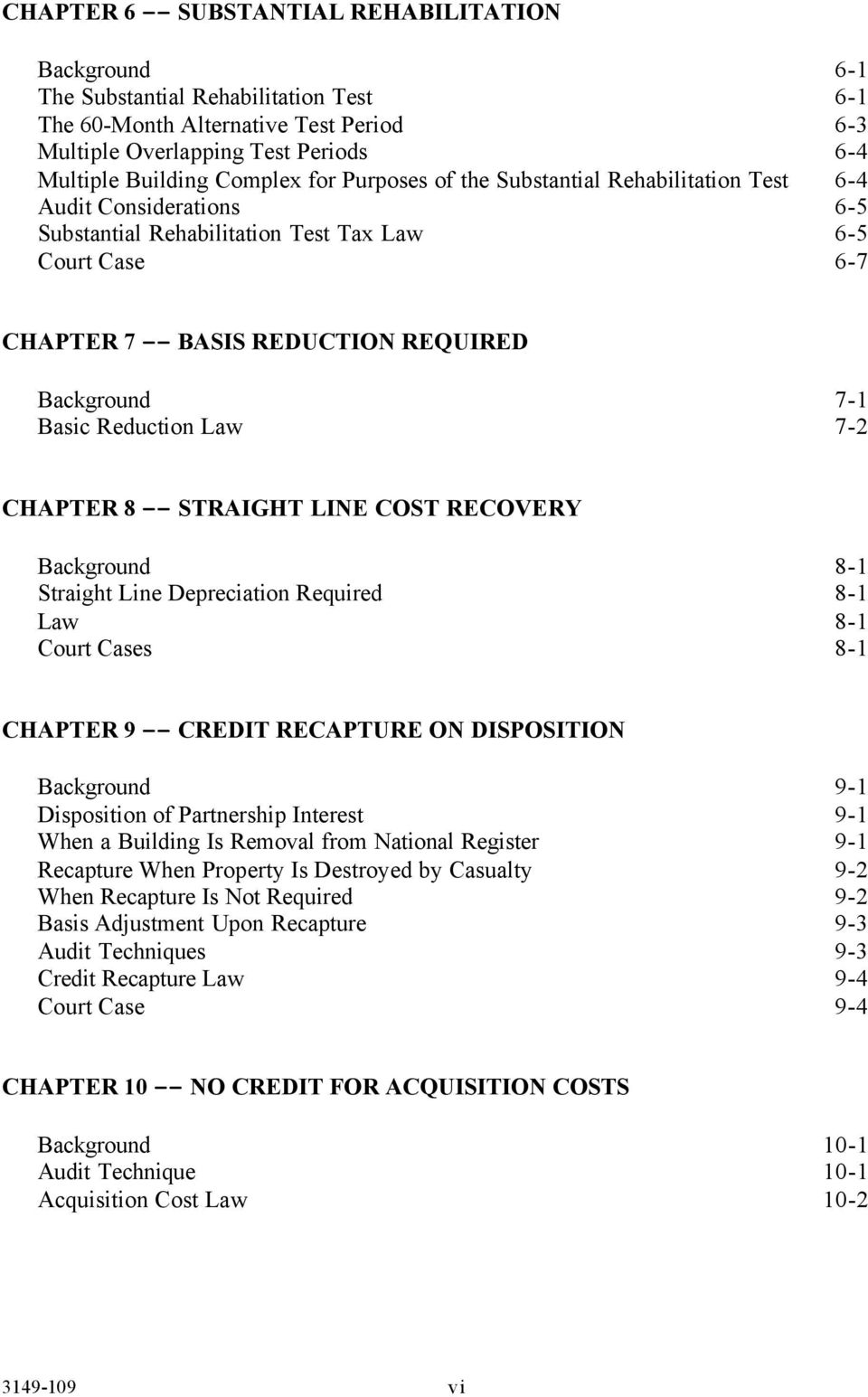 Reduction Law 7-1 7-2 CHAPTER 8 -- STRAIGHT LINE COST RECOVERY Background Straight Line Depreciation Required Law Court Cases 8-1 8-1 8-1 8-1 CHAPTER 9 -- CREDIT RECAPTURE ON DISPOSITION Background