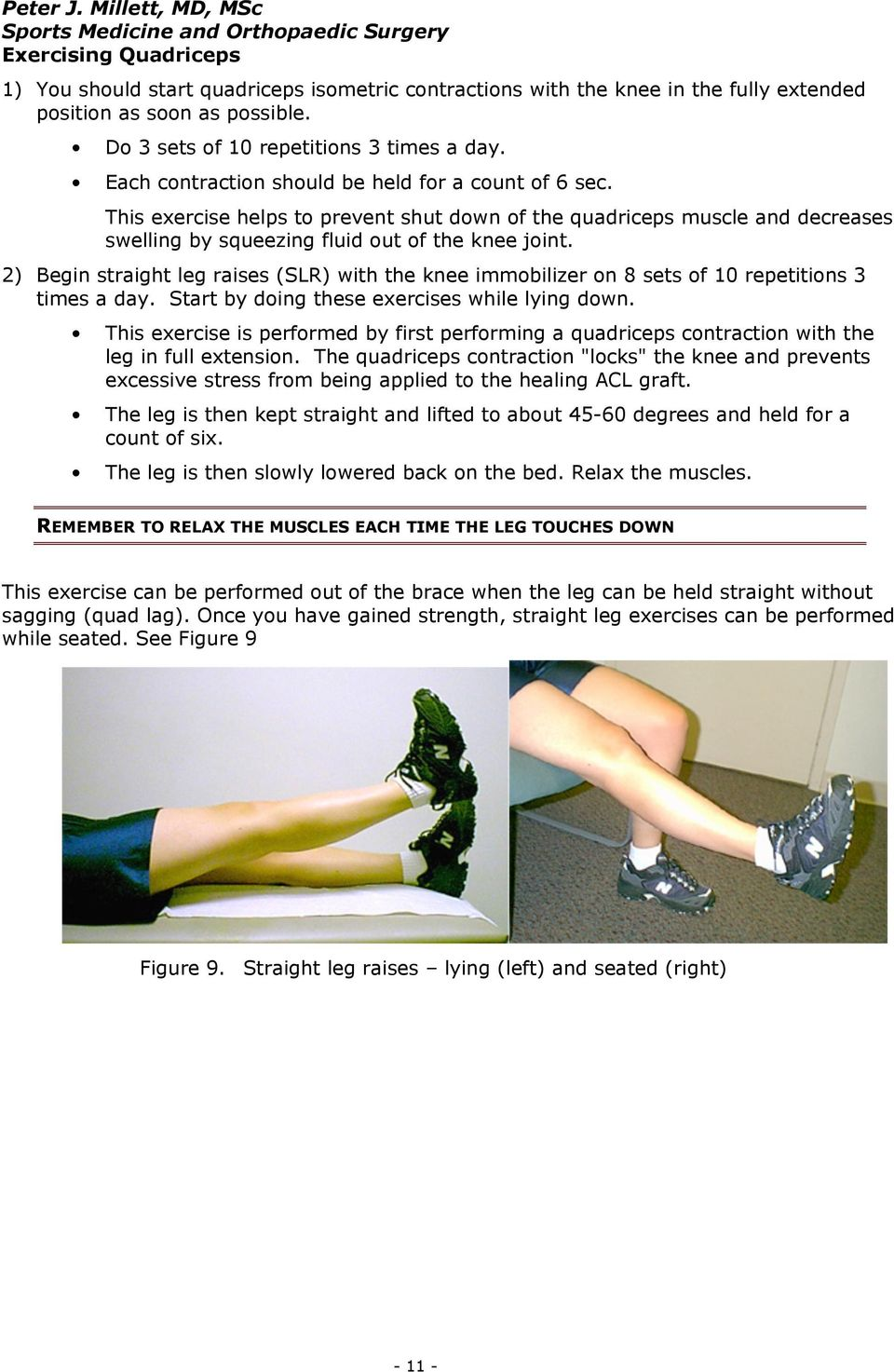Do 3 sets of 10 repetitions 3 times a day. Each contraction should be held for a count of 6 sec.