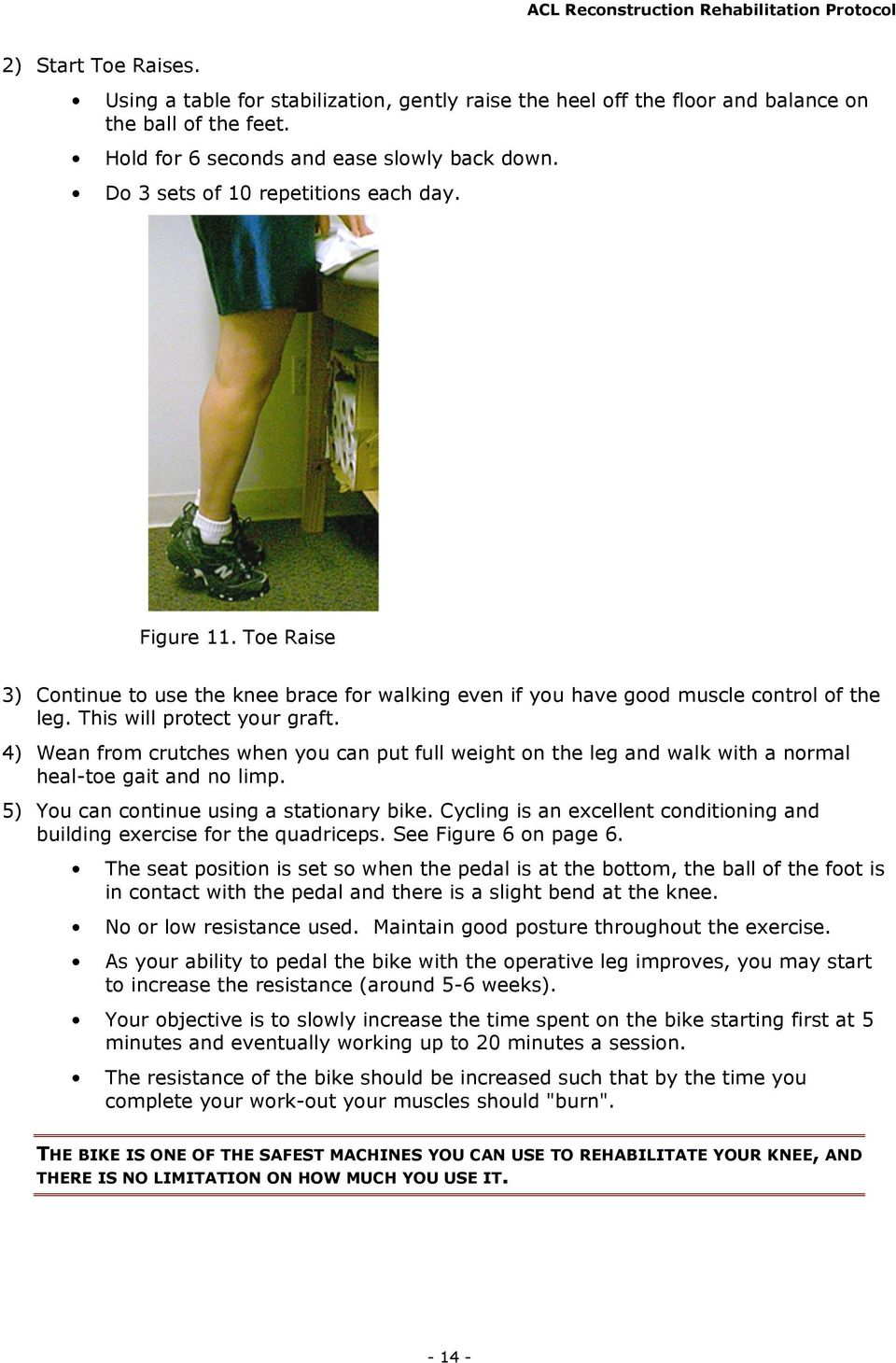 4) Wean from crutches when you can put full weight on the leg and walk with a normal heal-toe gait and no limp. 5) You can continue using a stationary bike.