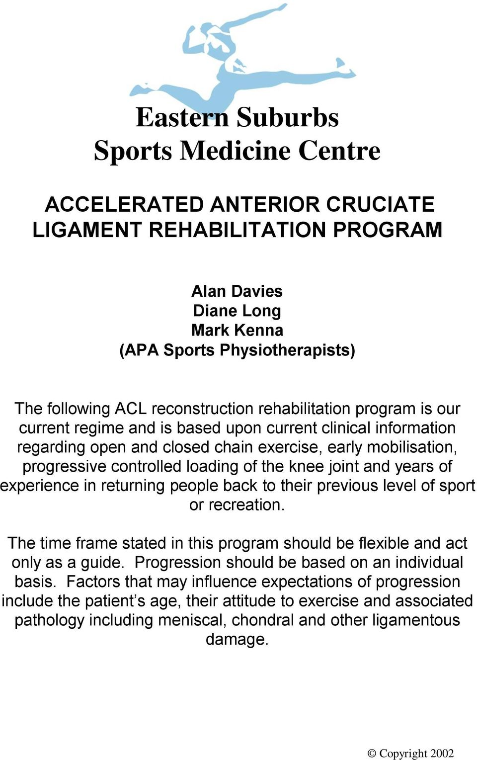 joint and years of experience in returning people back to their previous level of sport or recreation. The time frame stated in this program should be flexible and act only as a guide.