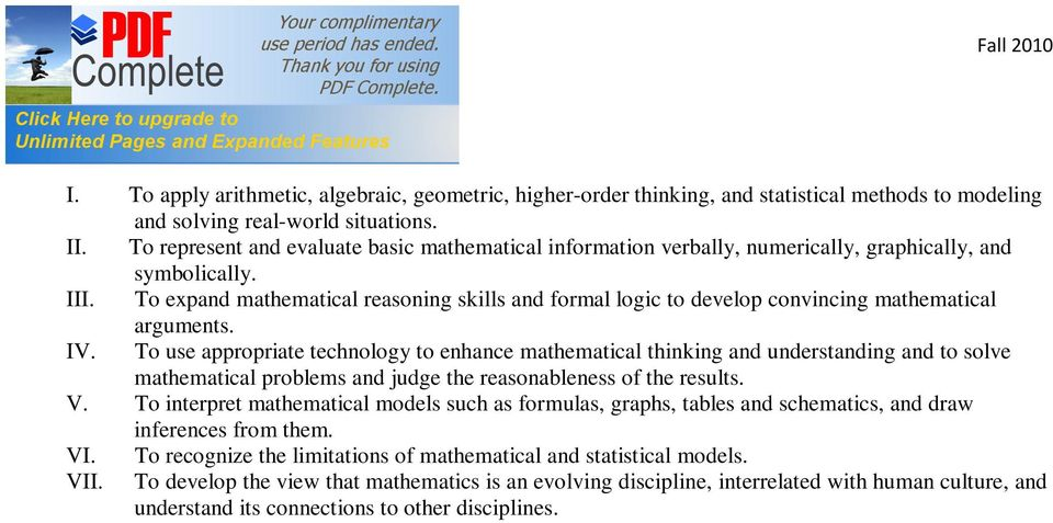 To expand mathematical reasoning skills and formal logic to develop convincing mathematical arguments. IV.