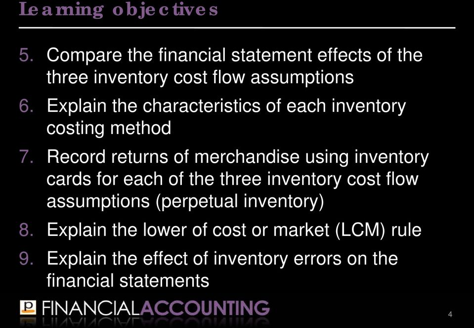 Explain the characteristics of each inventory ing method 7.