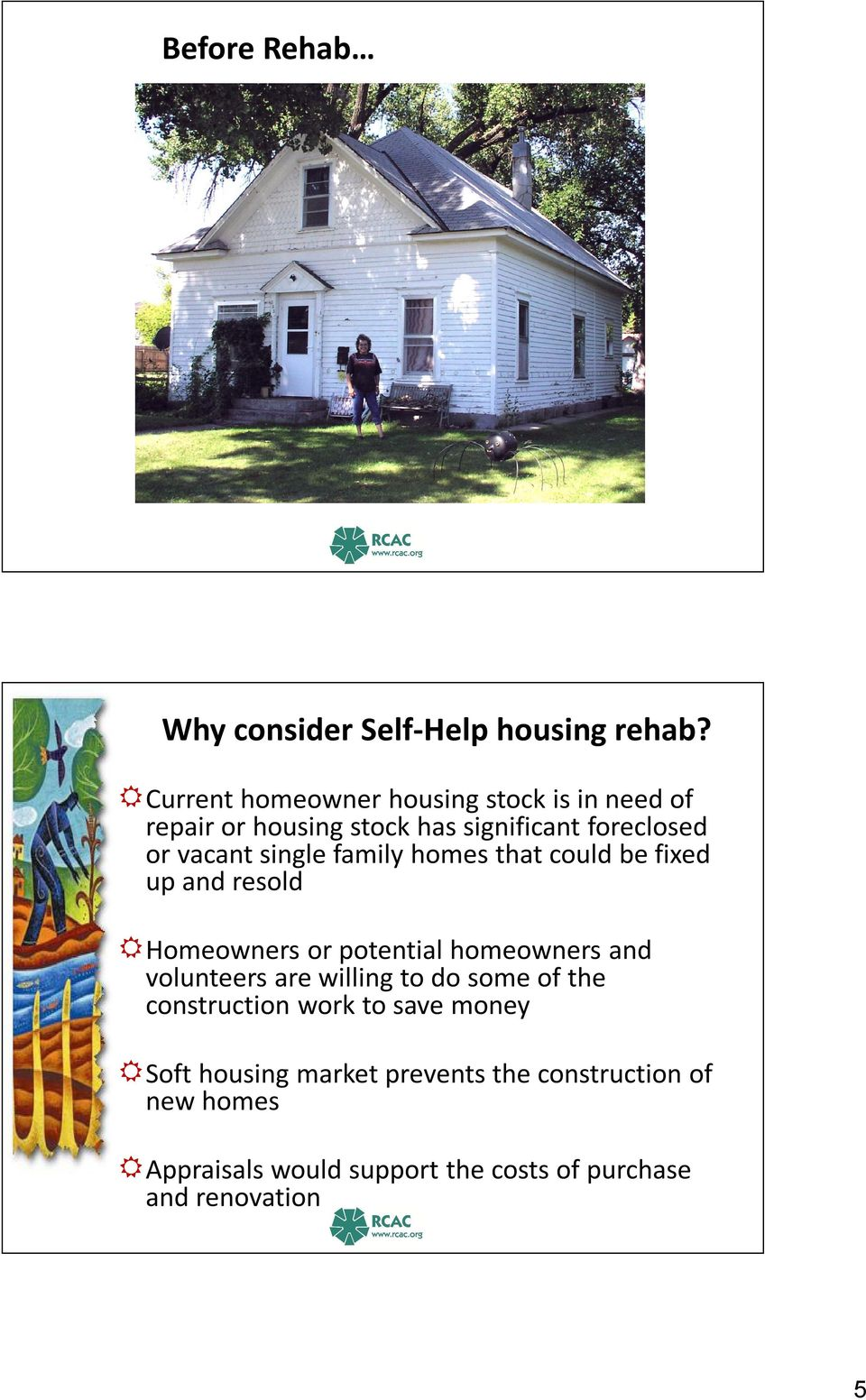 single family homes that could be fixed up and resold Homeowners or potential homeowners and volunteers are