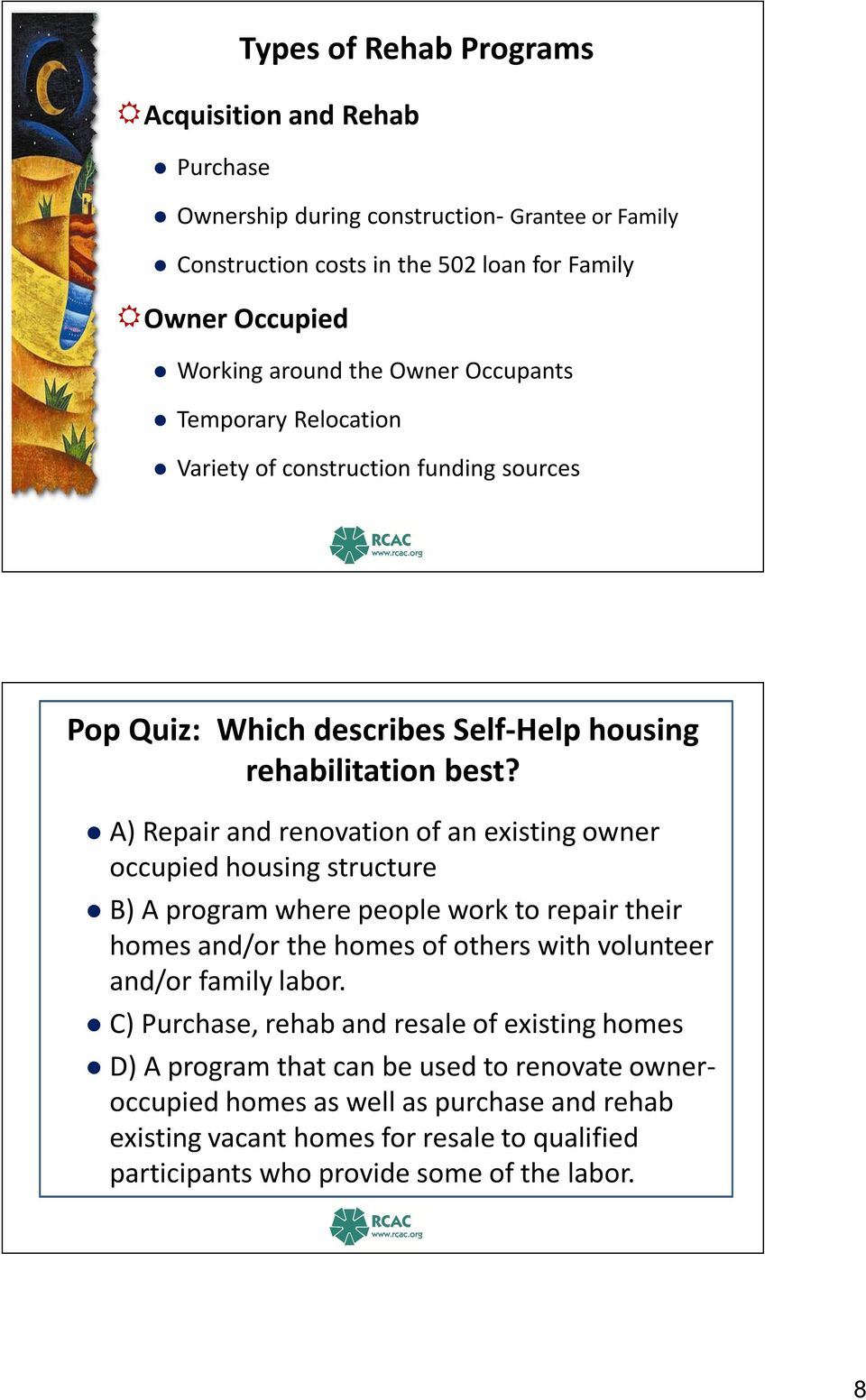 A) Repair and renovation of an existing owner occupied housing structure B) A program where people work to repair their homes and/or the homes of others with volunteer and/or family