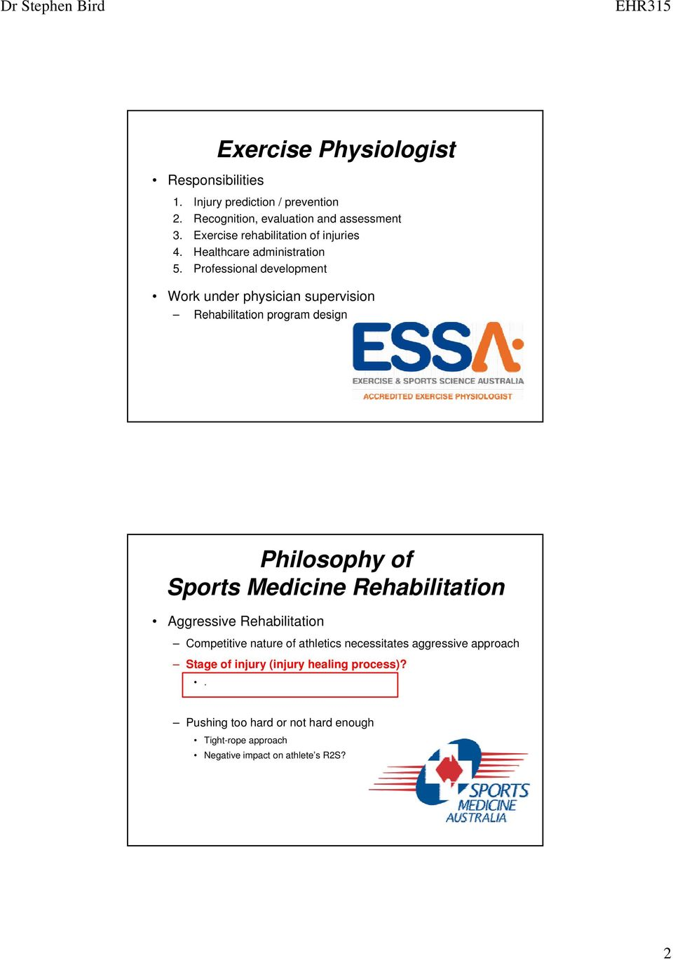 Professional development Work under physician supervision Rehabilitation program design Philosophy of Sports Medicine Rehabilitation