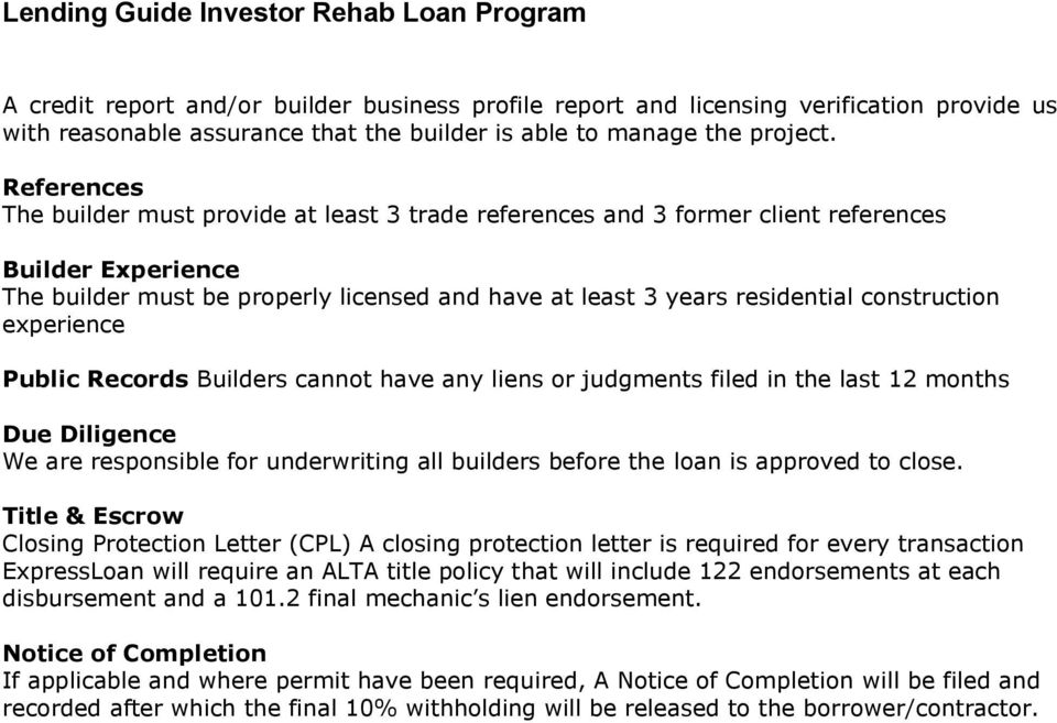 construction experience Public Records Builders cannot have any liens or judgments filed in the last 12 months Due Diligence We are responsible for underwriting all builders before the loan is
