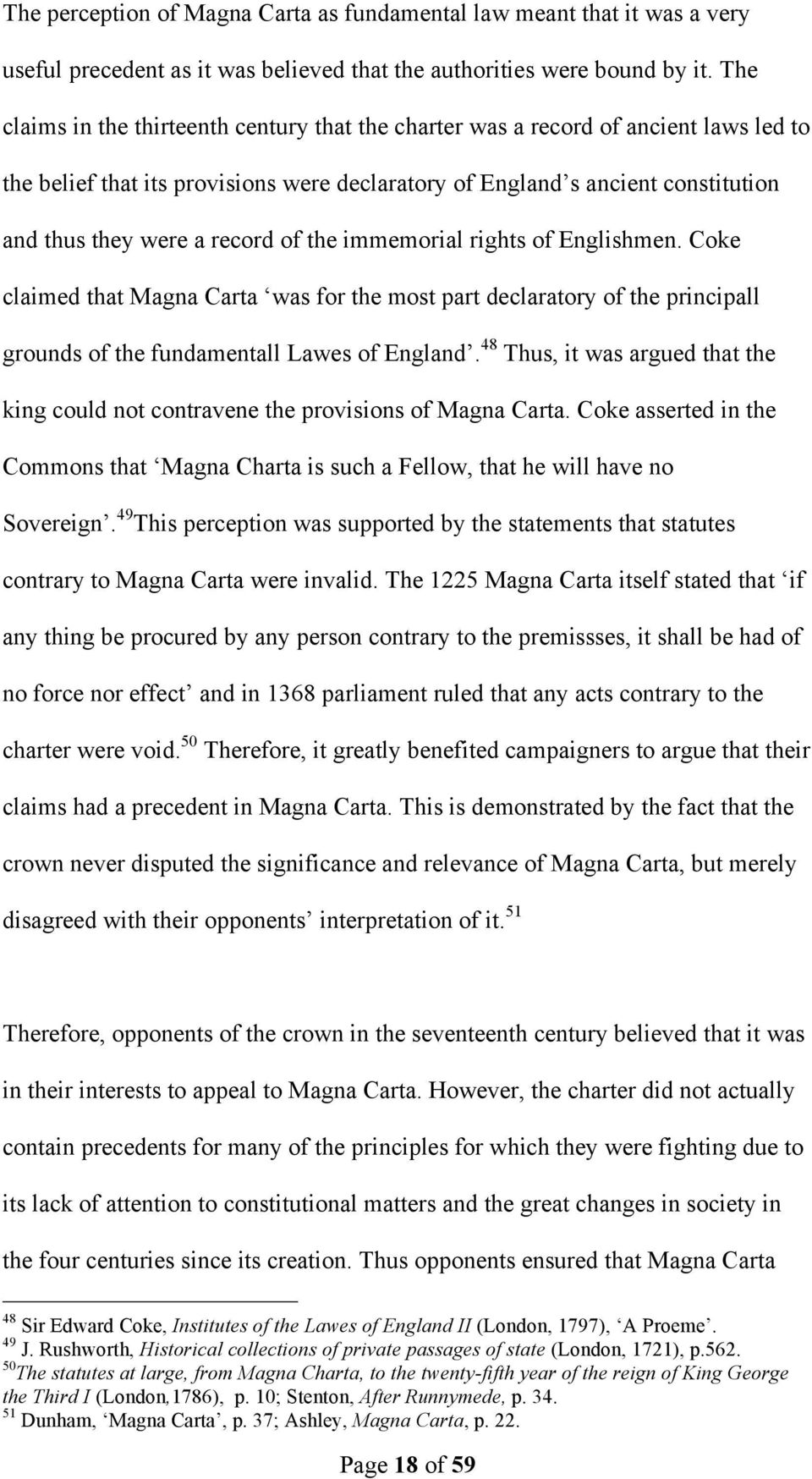 of the immemorial rights of Englishmen. Coke claimed that Magna Carta was for the most part declaratory of the principall grounds of the fundamentall Lawes of England.