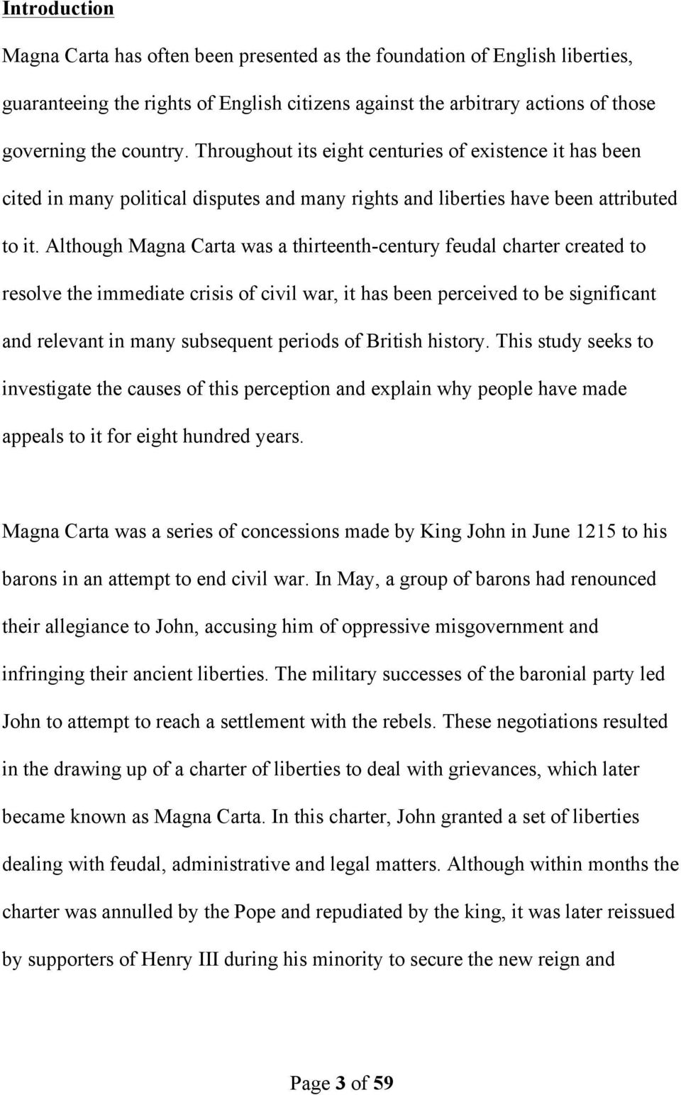 Although Magna Carta was a thirteenth-century feudal charter created to resolve the immediate crisis of civil war, it has been perceived to be significant and relevant in many subsequent periods of