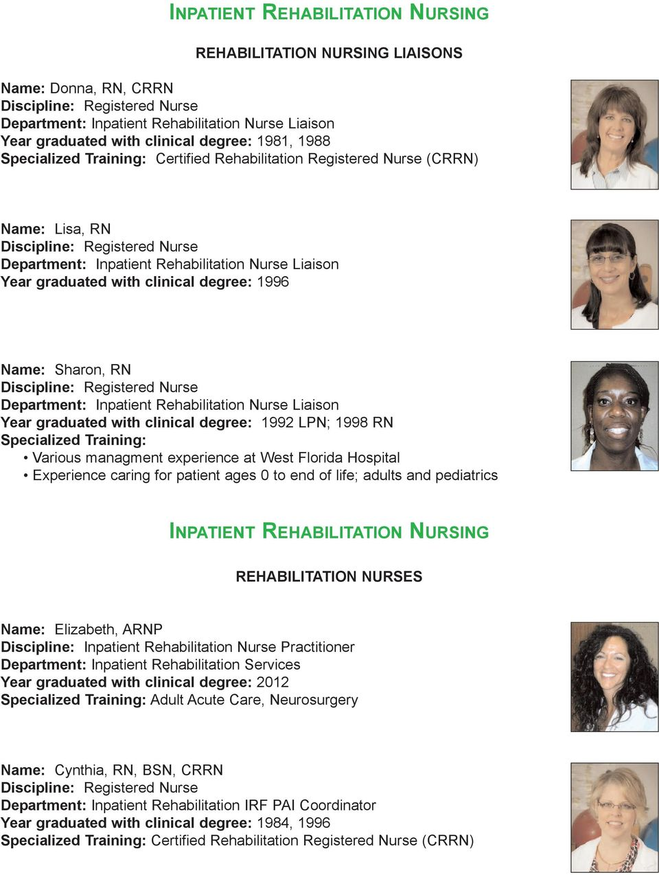 Rehabilitation Nurse Liaison Year graduated with clinical degree: 1992 LPN; 1998 RN Various managment experience at West Florida Hospital Experience caring for patient ages 0 to end of life; adults
