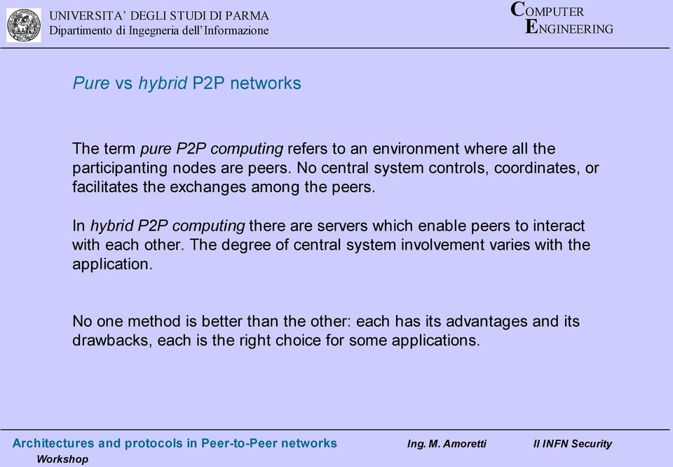 In hybrid P2P computing there are servers which enable peers to interact with each other.