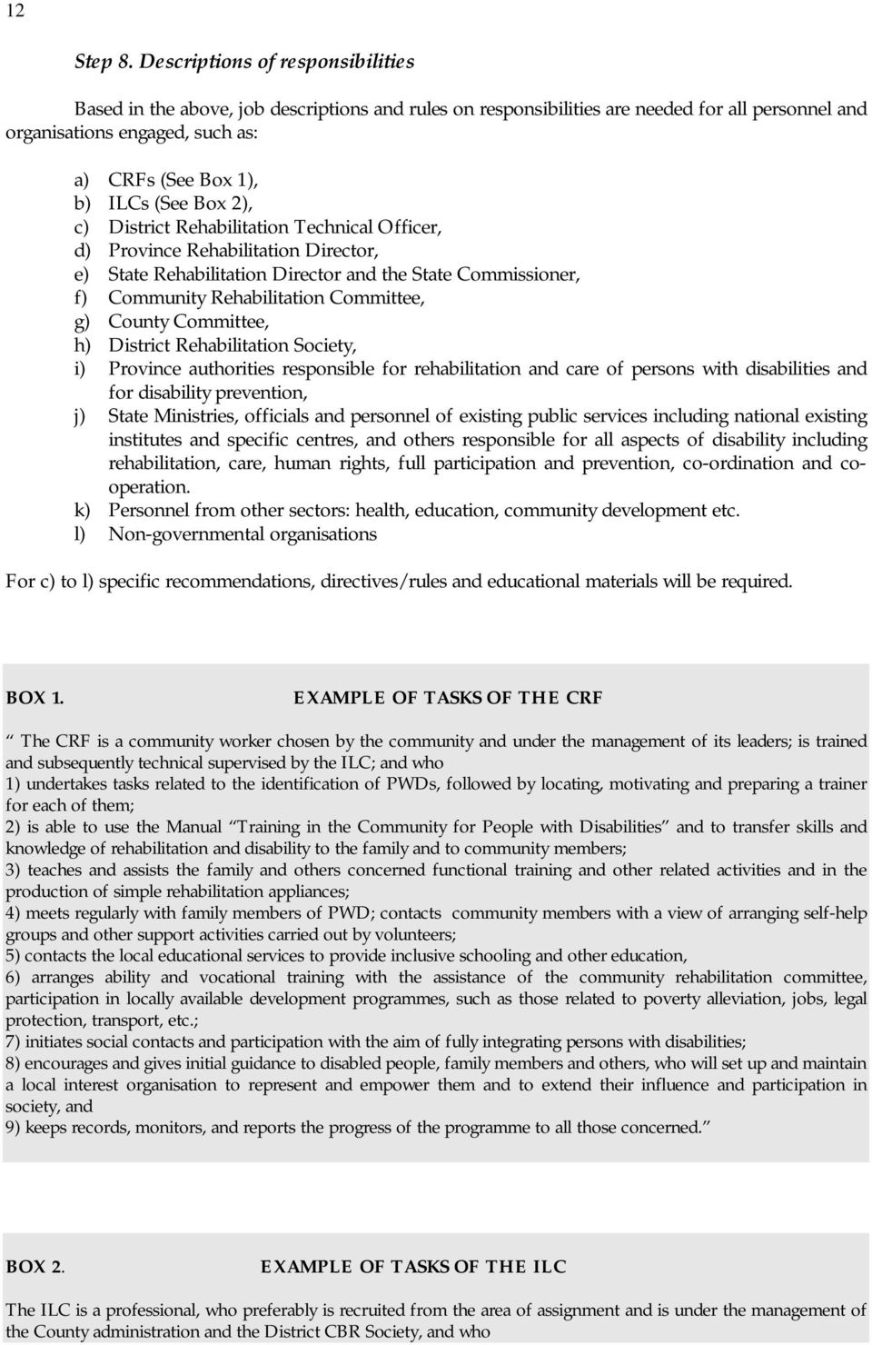 Box 2), c) District Rehabilitation Technical Officer, d) Province Rehabilitation Director, e) State Rehabilitation Director and the State Commissioner, f) Community Rehabilitation Committee, g)