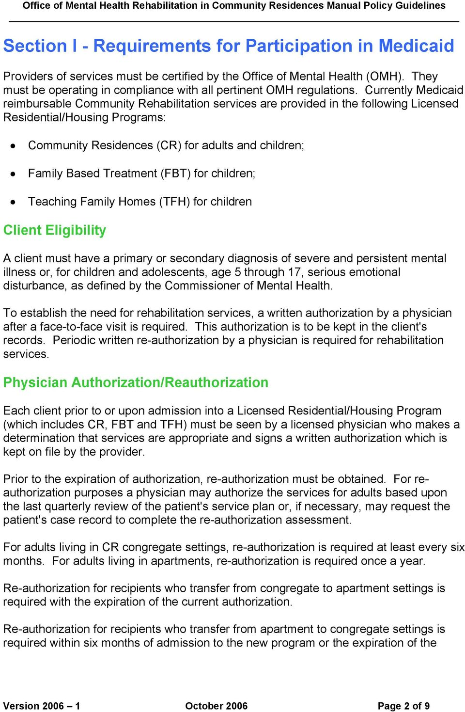 Currently Medicaid reimbursable Community Rehabilitation services are provided in the following Licensed Residential/Housing Programs: Community Residences (CR) for adults and children; Family Based