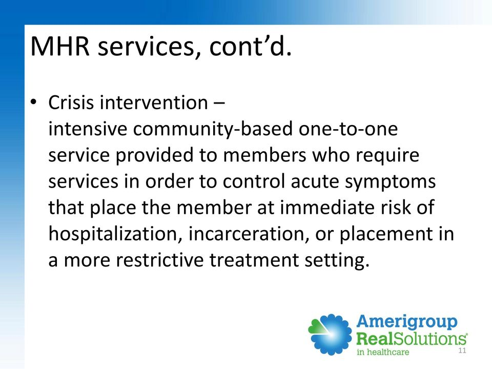 to members who require services in order to control acute symptoms that