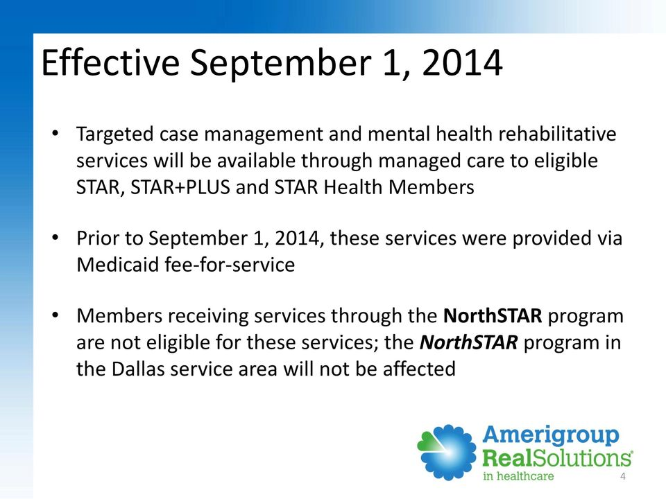 2014, these services were provided via Medicaid fee-for-service Members receiving services through the