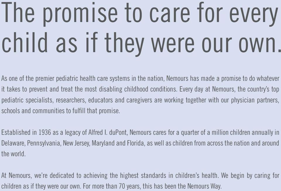 Every day at Nemours, the country s top pediatric specialists, researchers, educators and caregivers are working together with our physician partners, schools and communities to fulfill that promise.