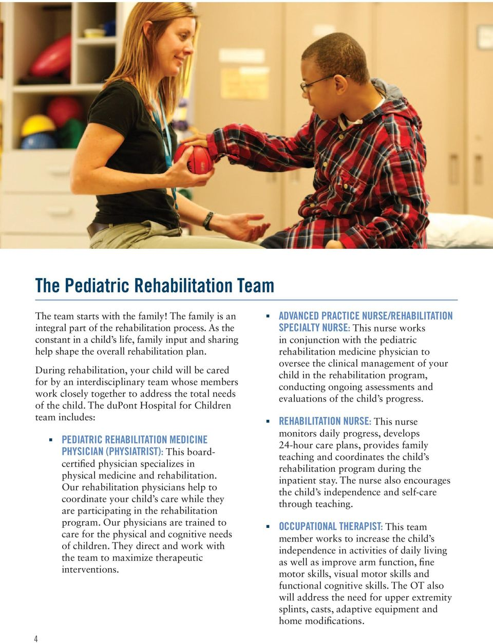 During rehabilitation, your child will be cared for by an interdisciplinary team whose members work closely together to address the total needs of the child.
