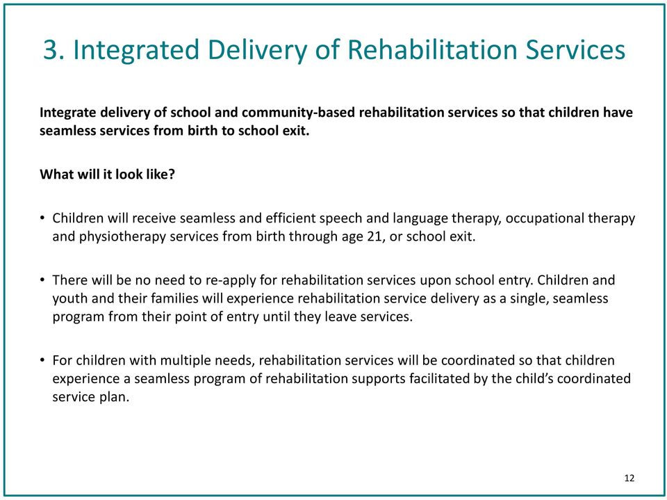 There will be no need to re-apply for rehabilitation services upon school entry.