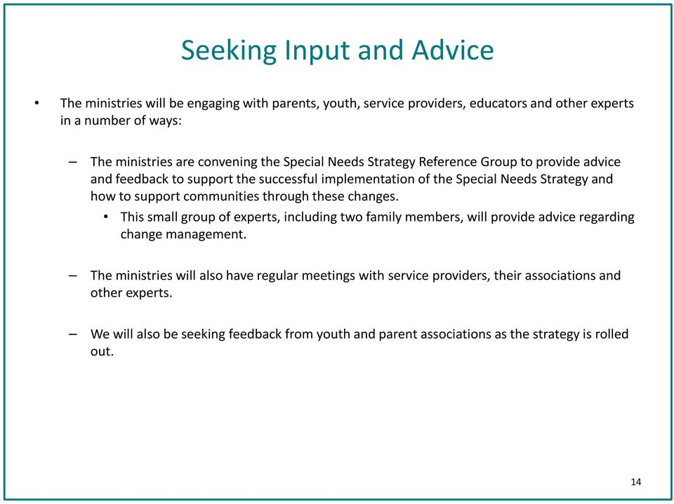 support communities through these changes. This small group of experts, including two family members, will provide advice regarding change management.