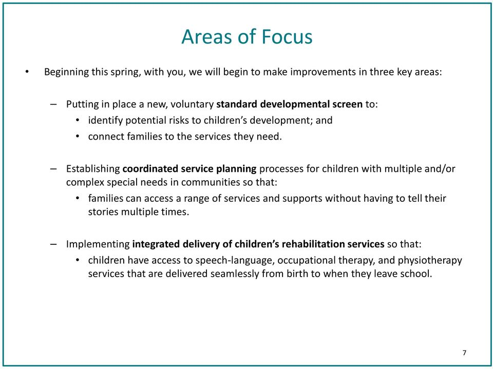 Establishing coordinated service planning processes for children with multiple and/or complex special needs in communities so that: families can access a range of services and supports