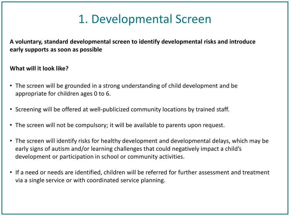 Screening will be offered at well-publicized community locations by trained staff. The screen will not be compulsory; it will be available to parents upon request.