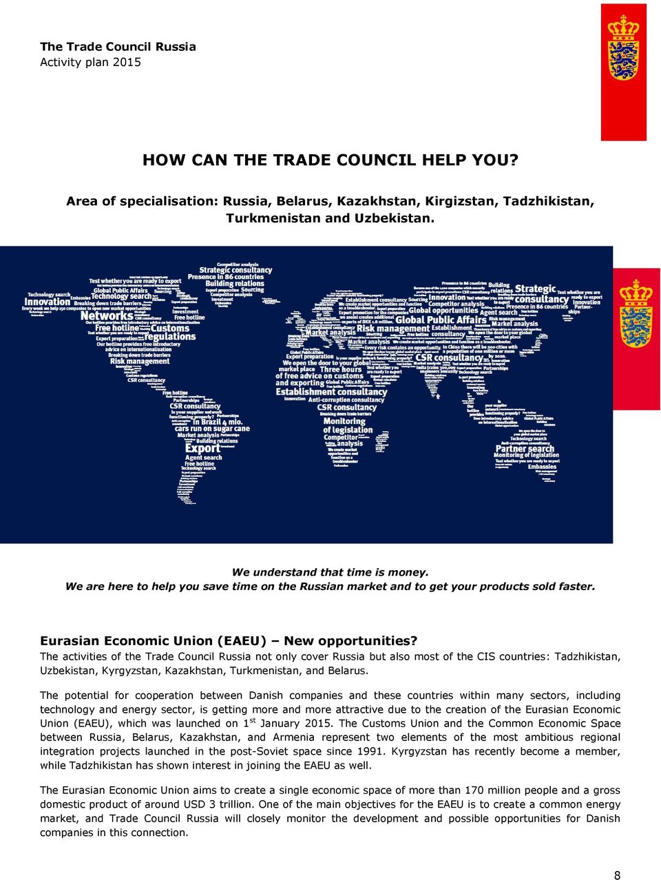 The activities of the Trade Council Russia not only cover Russia but also most of the CIS countries: Tadzhikistan, Uzbekistan, Kyrgyzstan, Kazakhstan, Turkmenistan, and Belarus.