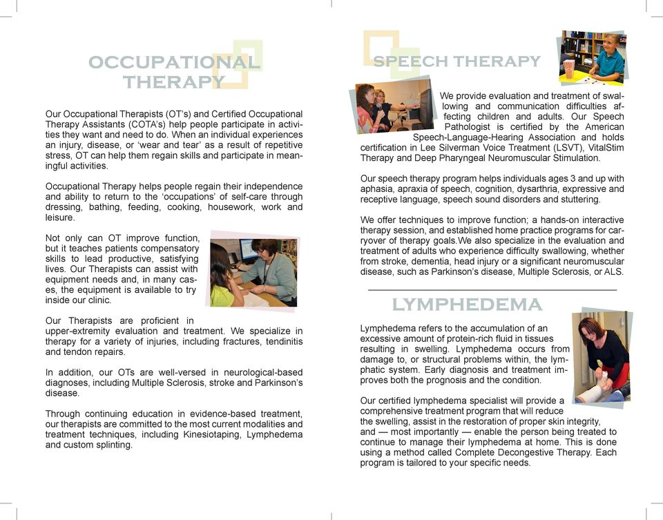 Occupational Therapy helps people regain their independence and ability to return to the occupations of self-care through dressing, bathing, feeding, cooking, housework, work and leisure.