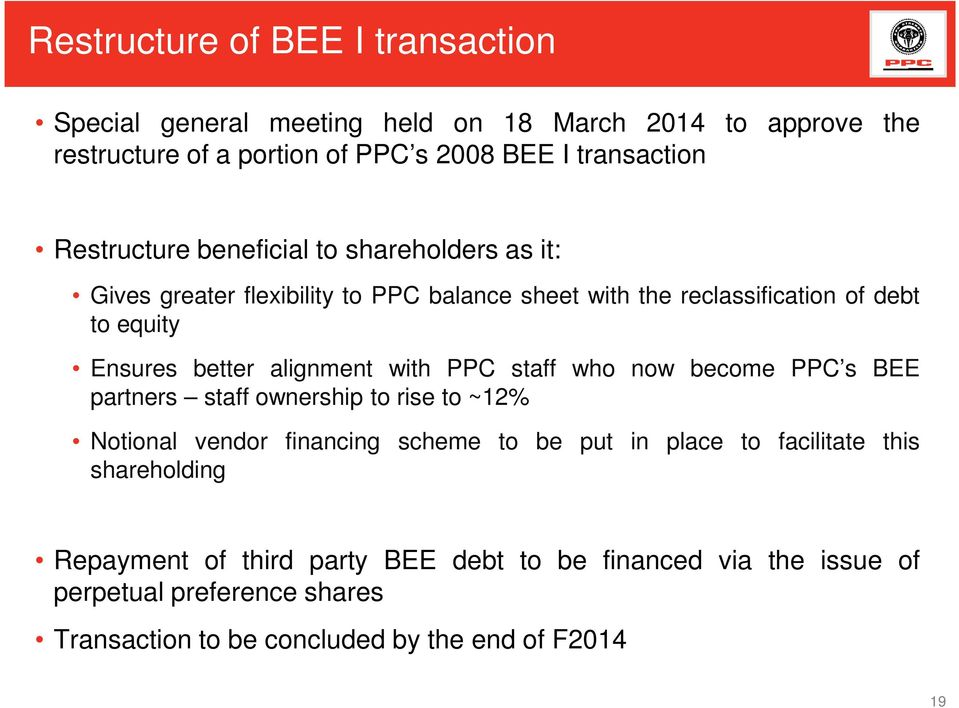 alignment with PPC staff who now become PPC s BEE partners staff ownership to rise to ~12% Notional vendor financing scheme to be put in place to