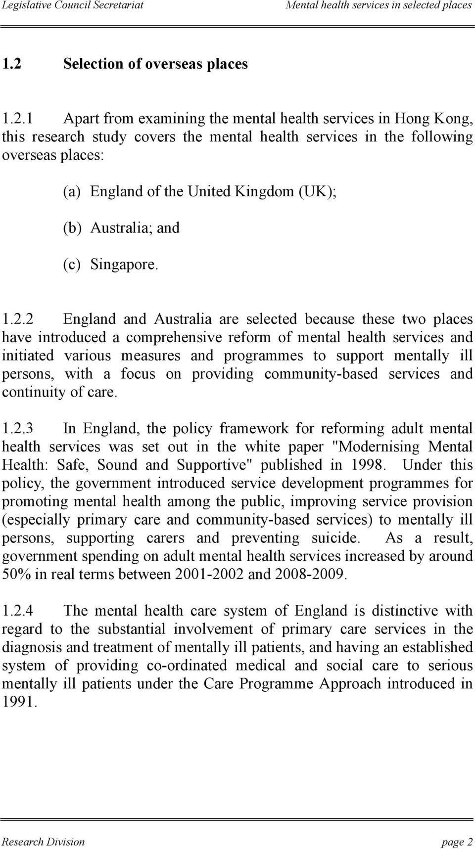 2 England and Australia are selected because these two places have introduced a comprehensive reform of mental health services and initiated various measures and programmes to support mentally ill