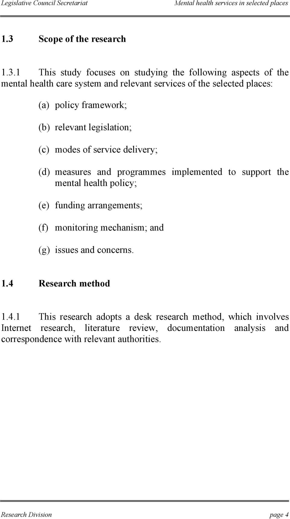 mental health policy; (e) funding arrangements; (f) monitoring mechanism; and (g) issues and concerns. 1.4