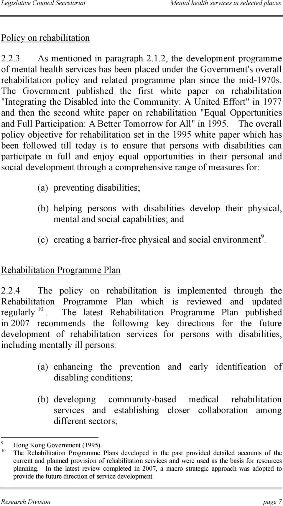 "The Government published the first white paper on rehabilitation ""Integrating the Disabled into the Community: A United Effort"" in 1977 and then the second white paper on rehabilitation ""Equal"