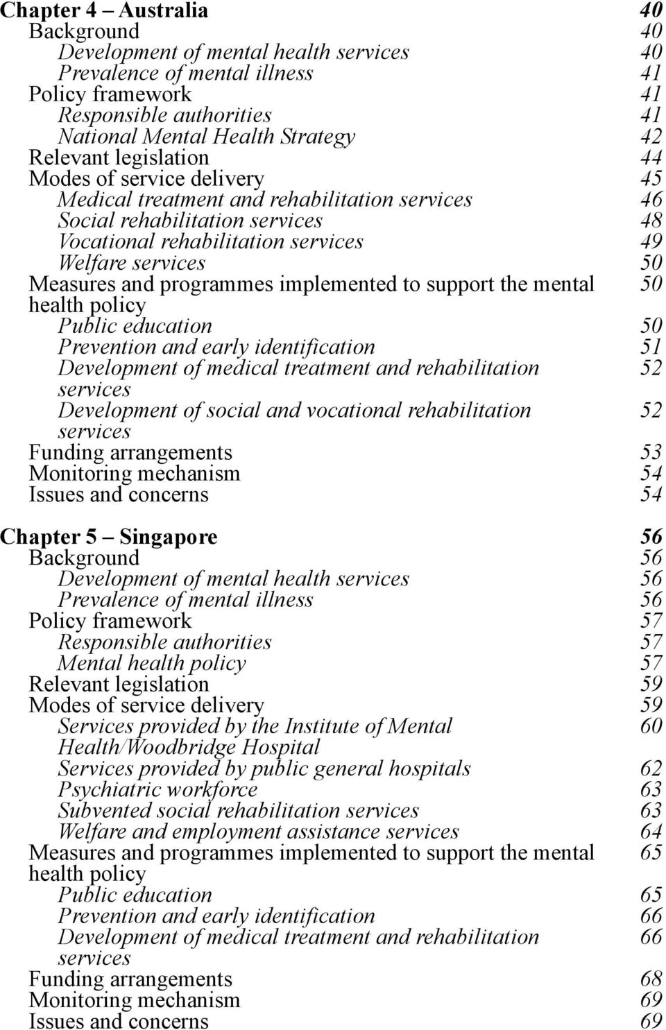 Measures and programmes implemented to support the mental 50 health policy Public education 50 Prevention and early identification 51 Development of medical treatment and rehabilitation 52 services