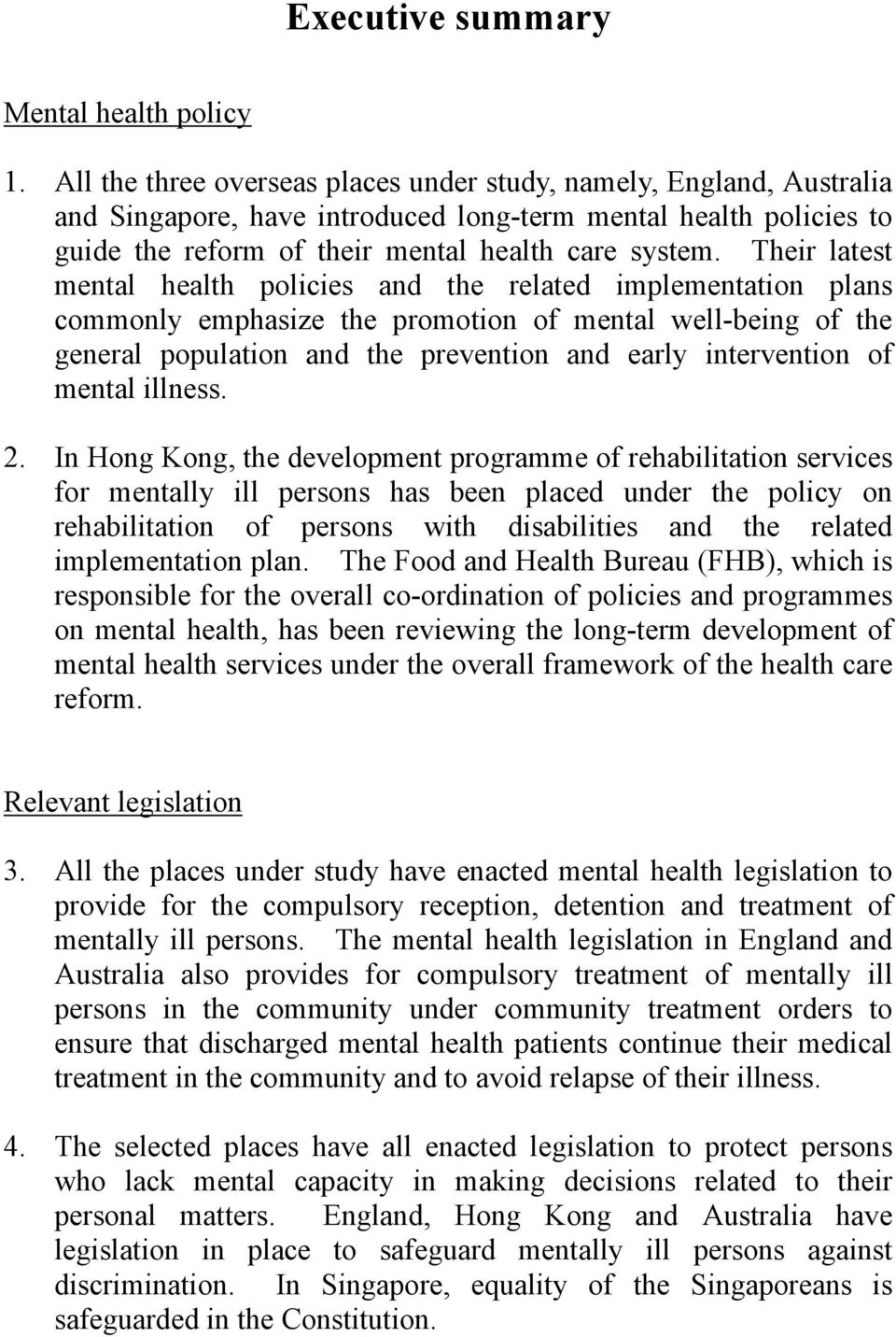 Their latest mental health policies and the related implementation plans commonly emphasize the promotion of mental well-being of the general population and the prevention and early intervention of