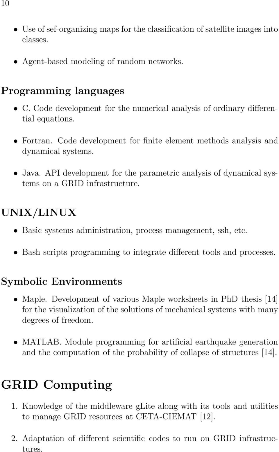 API development for the parametric analysis of dynamical systems on a GRID infrastructure. UNIX/LINUX Basic systems administration, process management, ssh, etc.