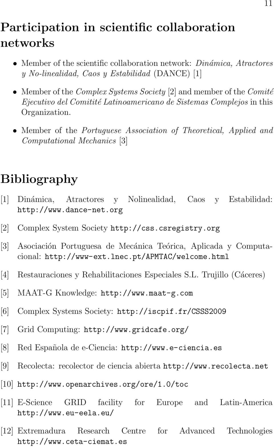 Member of the Portuguese Association of Theoretical, Applied and Computational Mechanics [3] Bibliography [1] Dinámica, Atractores y Nolinealidad, Caos y Estabilidad: http://www.dance-net.