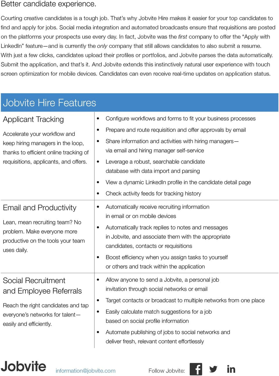 In fact, Jobvite was the first company to offer the Apply with LinkedIn feature and is currently the only company that still allows candidates to also submit a resume.