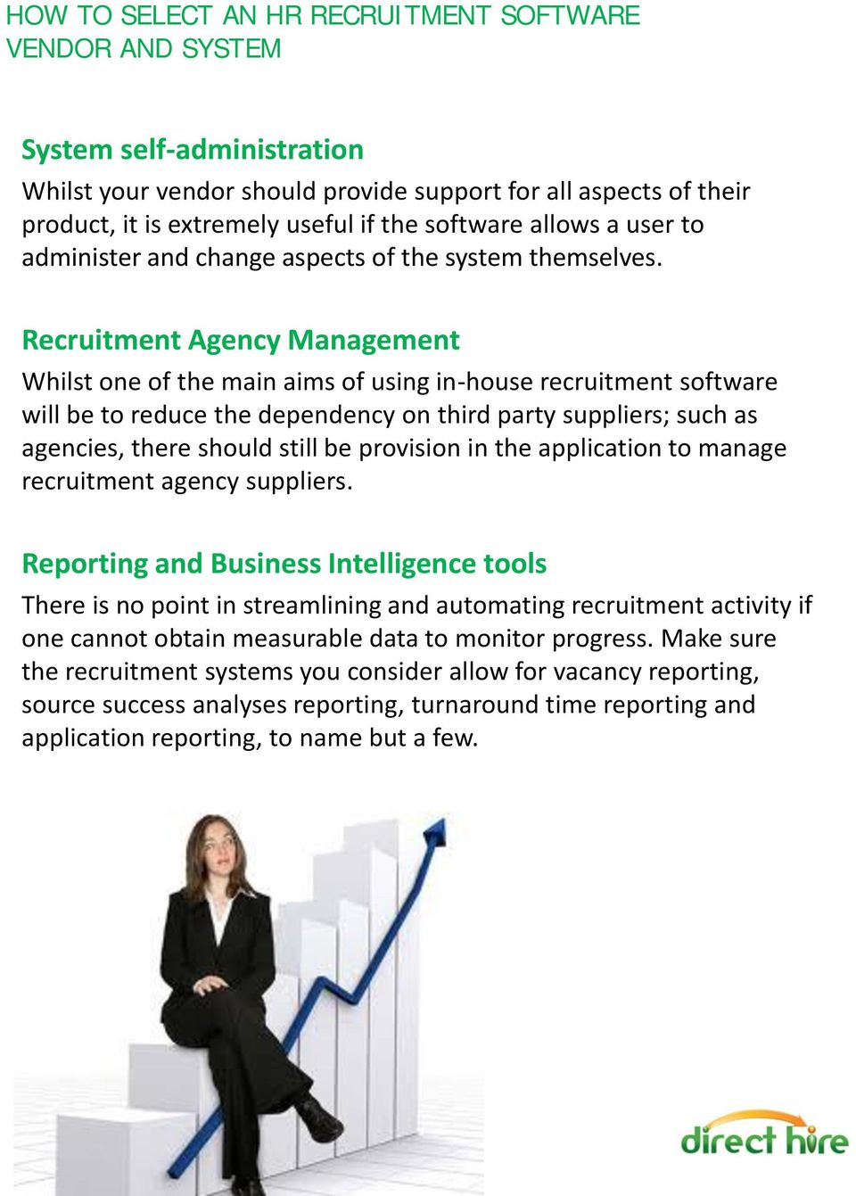 Recruitment Agency Management Whilst one of the main aims of using in-house recruitment software will be to reduce the dependency on third party suppliers; such as agencies, there should still be