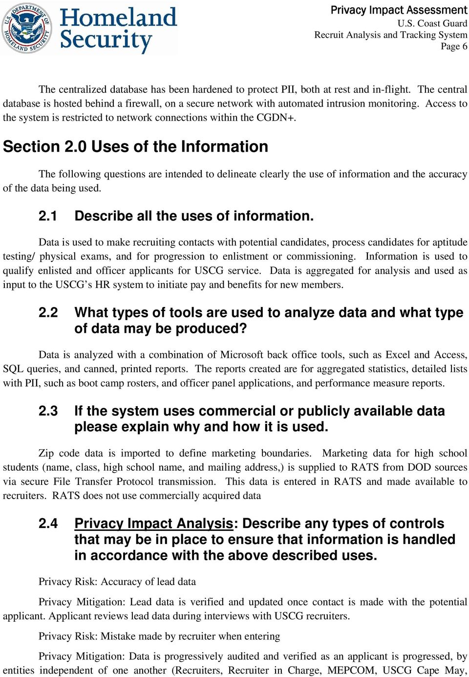 0 Uses of the Information The following questions are intended to delineate clearly the use of information and the accuracy of the data being used. 2.1 Describe all the uses of information.