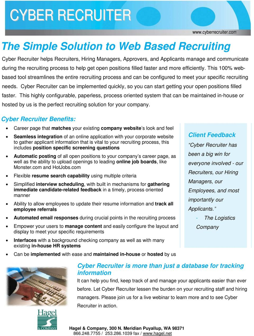 Cyber Recruiter can be implemented quickly, so you can start getting your open positions filled faster.