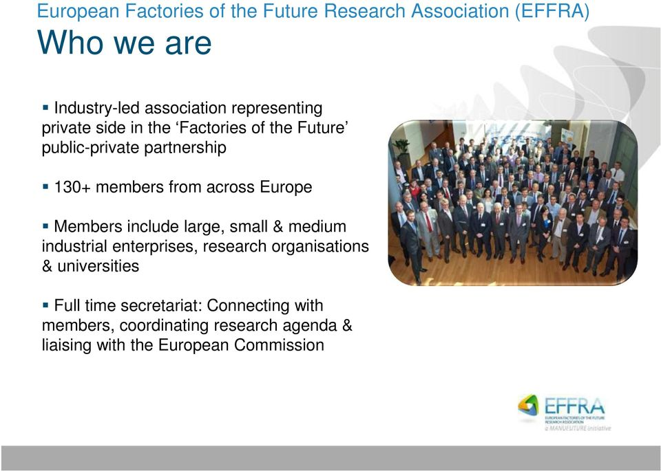 across Europe Members include large, small & medium industrial enterprises, research organisations &