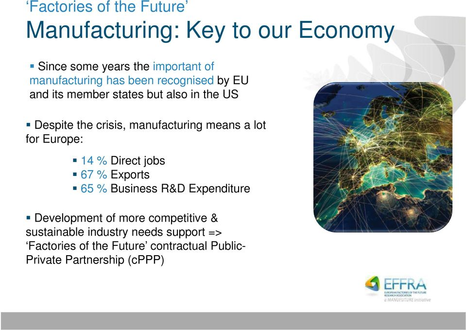 lot for Europe: 14 % Direct jobs 67 % Exports 65 % Business R&D Expenditure Development of more competitive