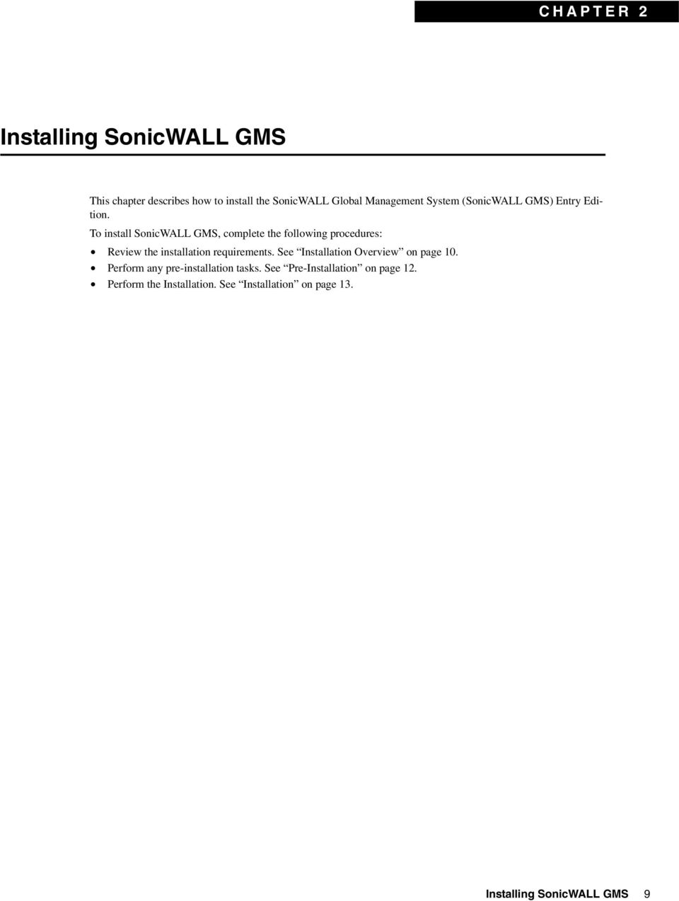 To install SonicWALL GMS, complete the following procedures: Review the installation requirements.