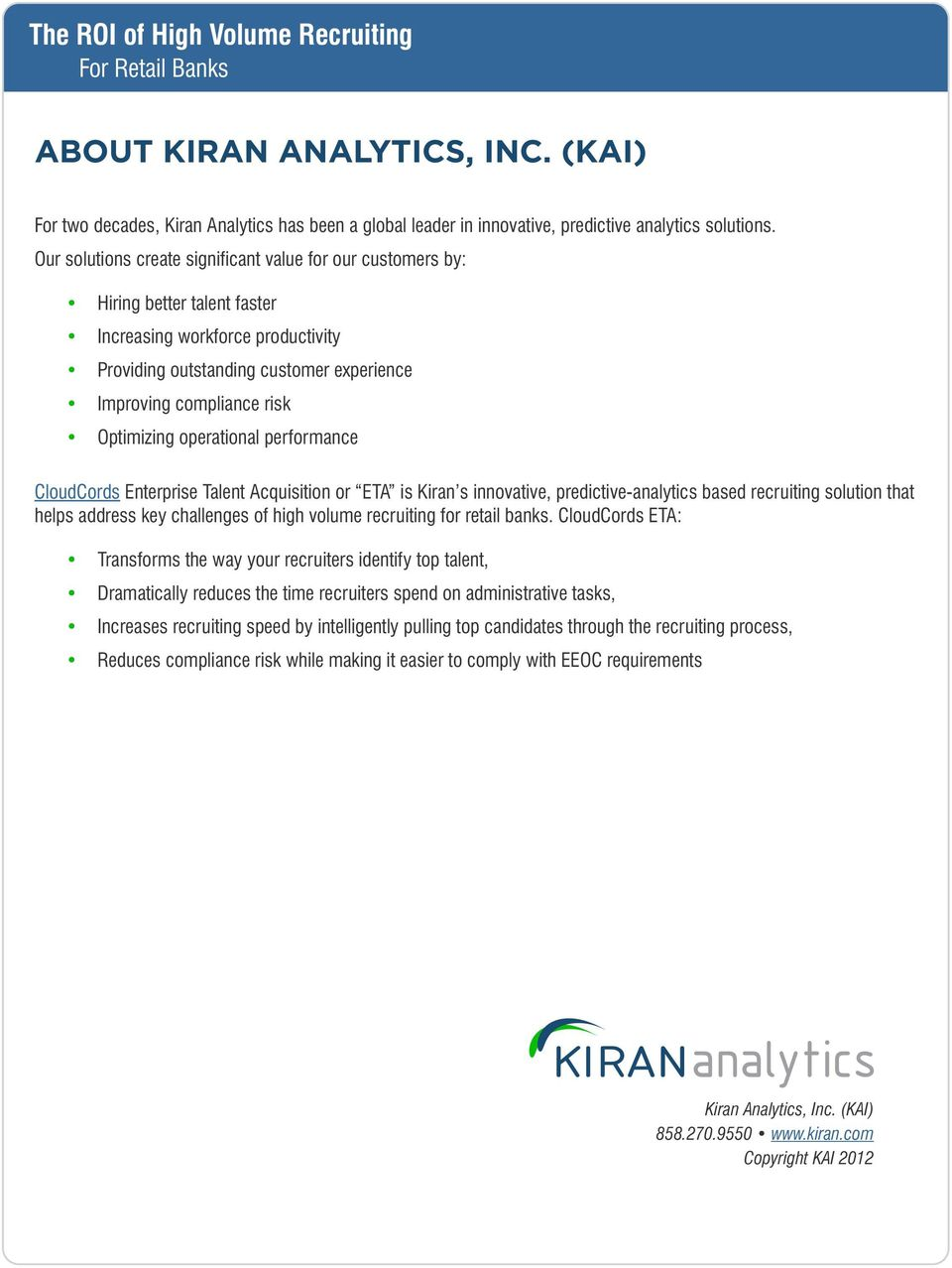 Optimizing operational performance CloudCords Enterprise Talent Acquisition or ETA is Kiran s innovative, predictive-analytics based recruiting solution that helps address key challenges of high