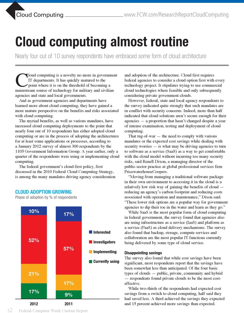And as government agencies and departments have learned more about cloud computing, they have gained a more mature perspective on the benefits and risks associated with cloud computing.