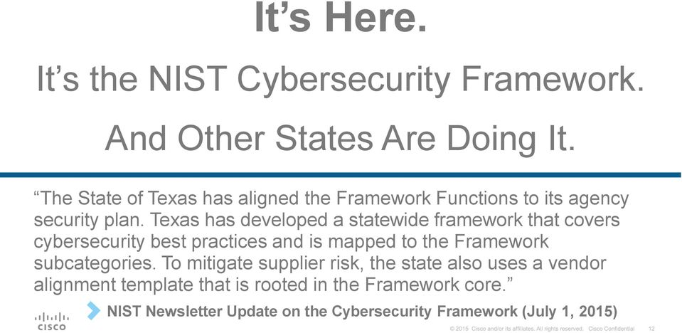 Texas has developed a statewide framework that covers cybersecurity best practices and is mapped to the Framework