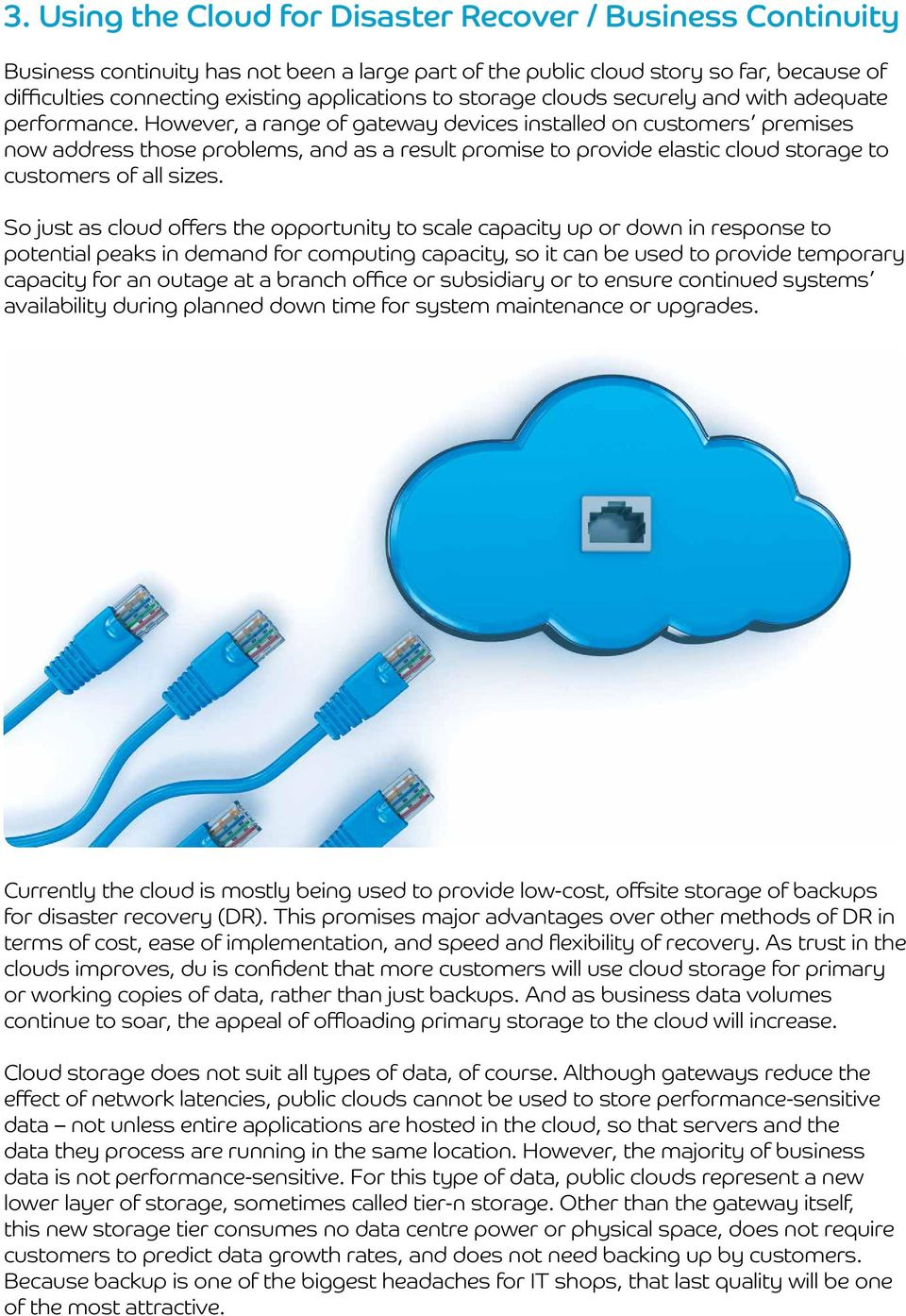 However, a range of gateway devices installed on customers premises now address those problems, and as a result promise to provide elastic cloud storage to customers of all sizes.
