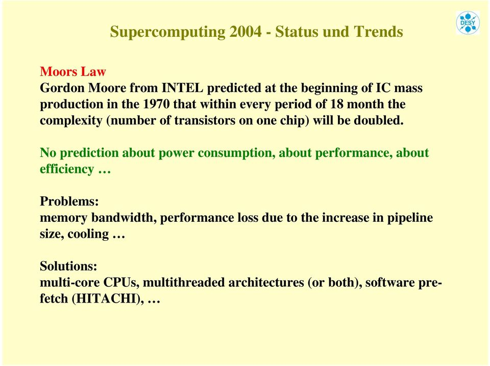 No prediction about power consumption, about performance, about efficiency Problems: memory bandwidth, performance