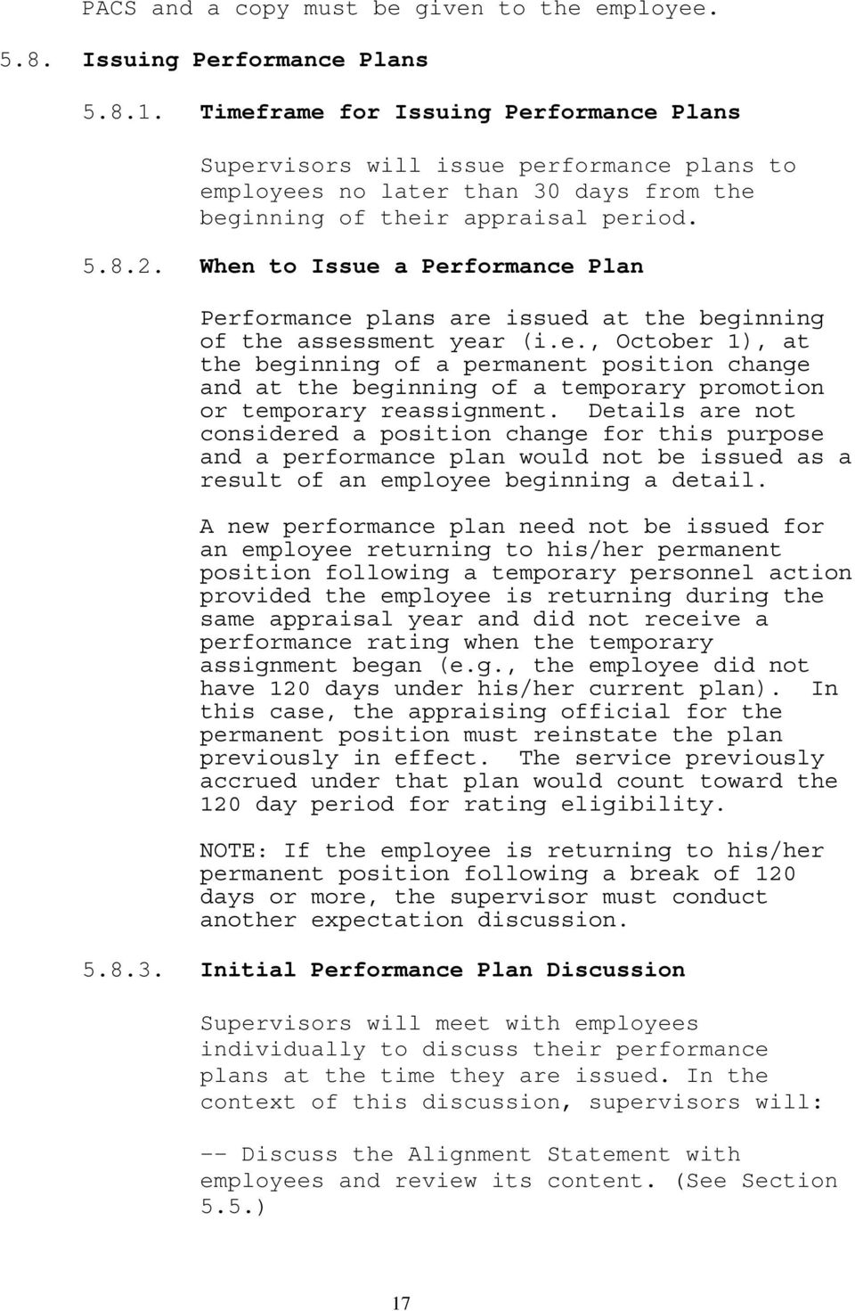 When to Issue a Performance Plan Performance plans are issued at the beginning of the assessment year (i.e., October 1), at the beginning of a permanent position change and at the beginning of a temporary promotion or temporary reassignment.