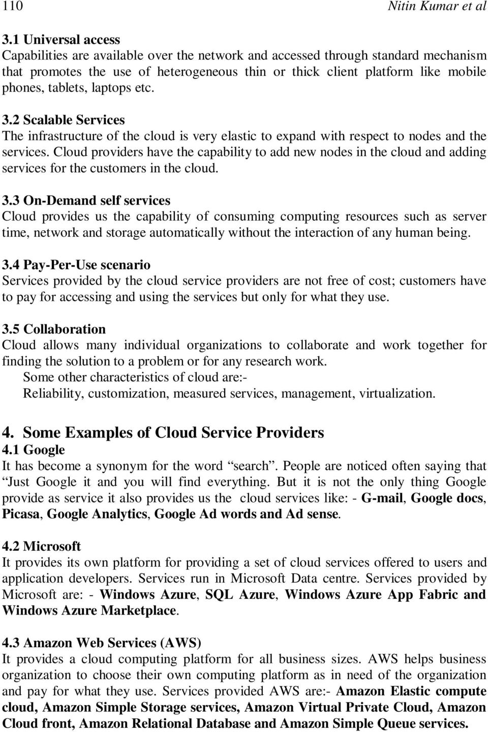 tablets, laptops etc. 3.2 Scalable Services The infrastructure of the cloud is very elastic to expand with respect to nodes and the services.