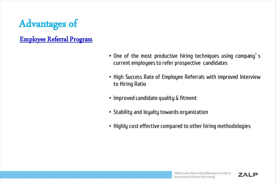 Referrals with improved Interview to Hiring Ratio Improved candidate quality & fitment
